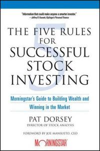 The Five Rules for Successful Stock Investing: Morningstar's Guide to Build