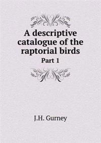A Descriptive Catalogue of the Raptorial Birds Part 1