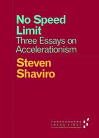 No Speed Limit: Three Essays on Accelerationism