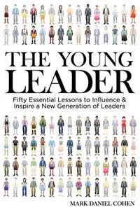 The Young Leader: Fifty Essential Lessons to Influence & Inspire a New Generation of Leaders