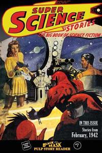 Black Mask Pulp Story Reader: #7 Stories from the February, 1942 Issue of Super Science Stories