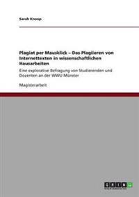 Plagiat Per Mausklick - Das Plagiieren Von Internettexten in Wissenschaftlichen Hausarbeiten