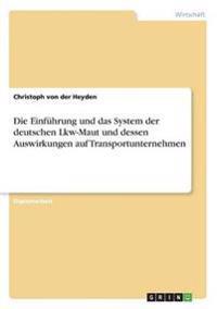 Die Einfuhrung Und Das System Der Deutschen Lkw-Maut Und Dessen Auswirkungen Auf Transportunternehmen