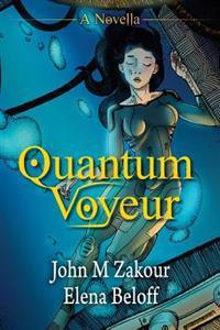 Quantum Voyeur: A Novella