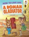 How to Live Like a Roman Gladiator