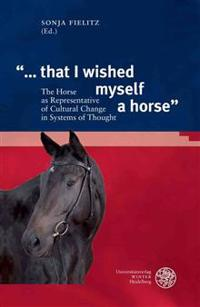 '... That I Wished Myself a Horse': The Horse as Representative of Cultural Change in Systems of Thought