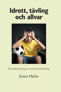 Idrott, tävling och allvar : en kritisk granskning av svensk idrottsforskning