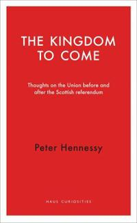 The Kingdom to Come: Thoughts on the Union Before and After the Scottish Independence Referendum