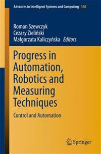 Progress in Automation, Robotics and Measuring Techniques