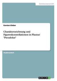 """Charakterzeichnung Und Figurenkonstellationen in Plautus' """"pseudolus"""""""