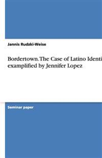 Bordertown. The Case of Latino Identity examplified by Jennifer Lopez