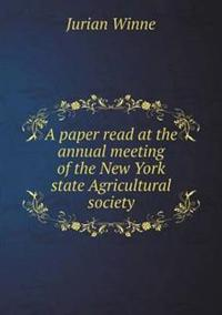 A Paper Read at the Annual Meeting of the New York State Agricultural Society