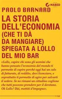 La Storia Dell'economia (Che Ti Da Da Mangiare) Spiegata a Lollo del Mio Bar