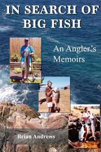 In Search of Big Fish: An Angler's Memoirs