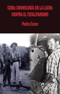 Cuba: Cronologia de La Lucha Contra El Totalitarismo
