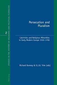 Persecution and Pluralism: Calvinists and Religious Minorities in Early Modern Europe, 1550-1700