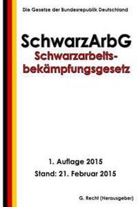 Schwarzarbeitsbekampfungsgesetz - Schwarzarbg