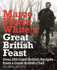 Marco pierre whites great british feast - over 100 delicious recipes from a