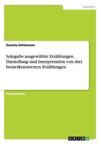 Sologubs Ausgewahlte Erzahlungen. Darstellung Und Interpretation Von Drei Bemerkenswerten Erzahlungen
