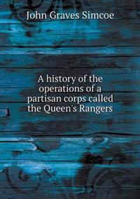 A History of the Operations of a Partisan Corps Called the Queen's Rangers