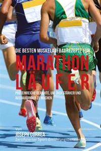 Die Besten Muskelaufbaurezepte Fur Marathon-Laufer: Proteinreiche Gerichte, Um Dich Starker Und Ausdauernder Zu Machen