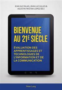Bienvenue Au 21 E Siecle: Evaluation Des Apprentissages Et Technologies de L'Information Et de La Communication