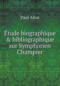 Etude Biographique & Bibliographique Sur Symphorien Champier