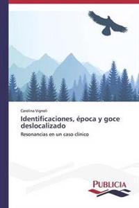 Identificaciones, Epoca y Goce Deslocalizado