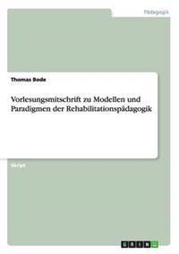 Vorlesungsmitschrift Zu Modellen Und Paradigmen Der Rehabilitationspadagogik