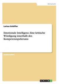 Emotionale Intelligenz. Eine Kritische Wurdigung Innerhalb Des Kompetenzspektrums