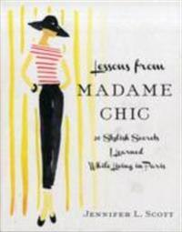 Lessons from madame chic - 20 stylish secrets i learned while living in par