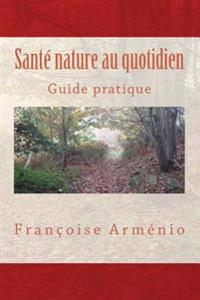 Sante Nature Au Quotidien: Guide Pratique