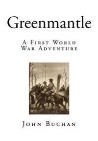 Greenmantle: A First World War Adventure