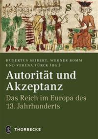 Autoritat Und Akzeptanz: Das Reich Im Europa Des 13. Jahrhunderts