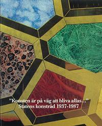 """""""Konsten är på väg att bliva allas…"""" : Statens konstråd 1937-1987"""