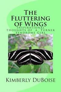 The Fluttering of Wings: Inspirational Thoughts and Sayings of a Turner Syndrome Girl