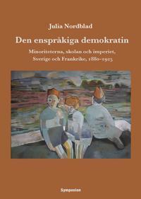 Den enspråkiga demokratin : minoriteterna, skolan och imperiet, Sverige och