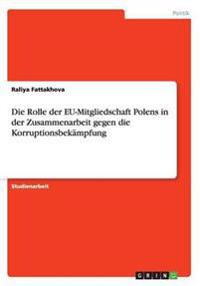 Die Rolle Der Eu-Mitgliedschaft Polens in Der Zusammenarbeit Gegen Die Korruptionsbekampfung