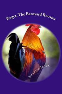 Roger, the Barnyard Rooster