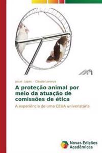 A Protecao Animal Por Meio Da Atuacao de Comissoes de Etica