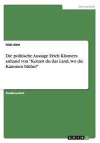 Die Politische Aussage Erich Kastners Anhand Von Kennst Du Das Land, Wo Die Kanonen Bluhn?