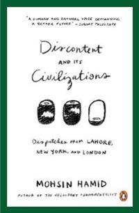 Discontent and its civilizations - dispatches from lahore, new york and lon