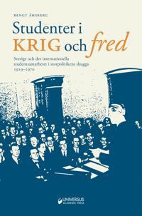 Studenter i krig och fred : Sverige och det internationella studentsamarbet