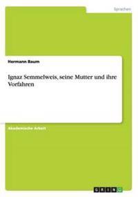 Ignaz Semmelweis, Seine Mutter Und Ihre Vorfahren