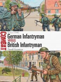 German Infantryman Vs British Infantryman: France 1940