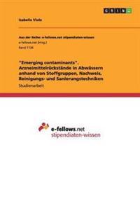"""""""Emerging Contaminants."""" Arzneimittelruckstande in Abwassern Anhand Von Stoffgruppen, Nachweis, Reinigungs- Und Sanierungstechniken"""