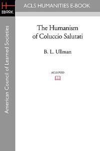 The Humanism of Coluccio Salutati