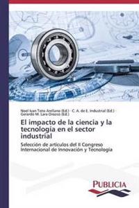 El Impacto de La Ciencia y La Tecnologia En El Sector Industrial