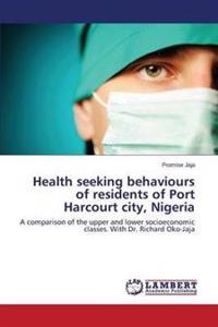 Health Seeking Behaviours of Residents of Port Harcourt City, Nigeria