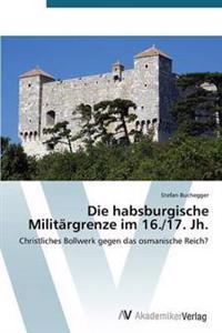 Die Habsburgische Militargrenze Im 16./17. Jh.